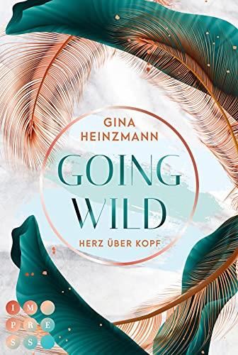 Going Wild. Herz über Kopf: New Adult Liebesroman über turbulente Gefühle auf einem Roadtrip durch Australien