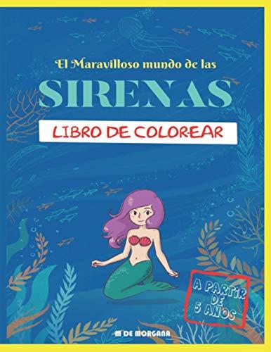 EL MARAVILLOSO MUNDO DE LAS SIRENAS - Libro de Colorear - A partir de 5 años: LIBRO IDEAL COMO REGALO | LIBRO DE COLOREAR PARA NIÑOS Y NIÑAS | LIBRO DE ACTIVIDADES DE VACACIONES
