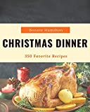 350 Favorite Christmas Dinner Recipes: A Highly Recommended Christmas Dinner Cookbook (English Edition)