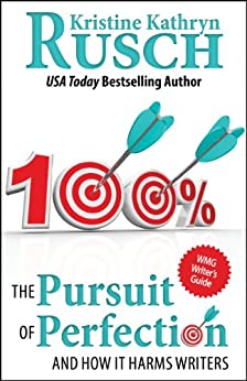 The Pursuit of Perfection: And How It Harms Writers (WMG Writer's Guides Book 1) by [Kristine Kathryn Rusch]