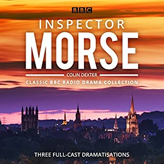 Inspector Morse: BBC Radio Drama Collection     Three Classic Full-Cast Dramatisations              By:                                                                                                                                 Colin Dexter                               Narrated by:                                                                                                                                 full cast,                                                                                        John Shrapnel,                                                                                        Robert Glenister                      Length: 4 hrs and 38 mins     91 ratings     Overall 4.5