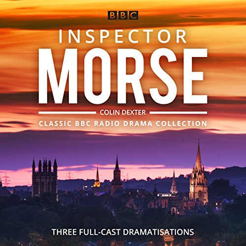 Inspector Morse: BBC Radio Drama Collection     Three Classic Full-Cast Dramatisations              By:                                                                                                                                 Colin Dexter                               Narrated by:                                                                                                                                 full cast,                                                                                        John Shrapnel,                                                                                        Robert Glenister                      Length: 4 hrs and 38 mins     89 ratings     Overall 4.5