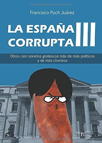 La España Corrupta III: Otros cien sonetos grotescos más de más políticos y de más chorizos
