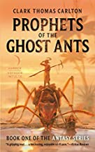Prophets of the Ghost Ants (The Antasy Series)
