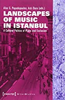 Landscapes of Music in Istanbul: A Cultural Politics of Place and Exclusion (Urban Studies)