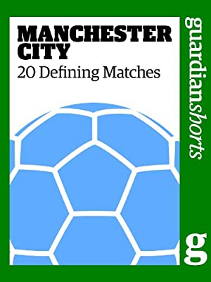 Manchester City: 20 Defining Matches