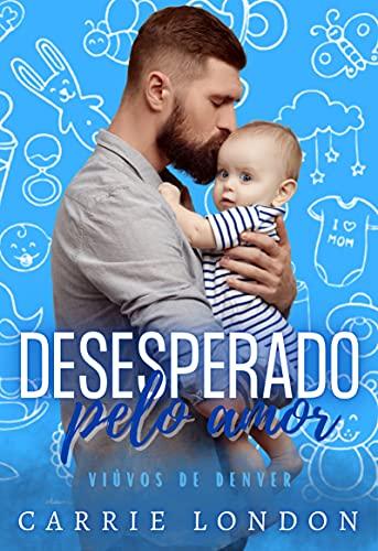 Desesperado pelo Amor (VIÚVOS DE DENVER Livro 2)