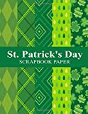 St. Patrick's Day Scrapbooking Paper: 8.5'x11' ,Craft Paper 10 Double Sided Patterns-3 Pages Per Pattern (St.Patrick's Day gift)
