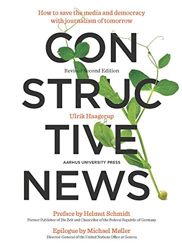 Constructive News: How to save the media and democracy with journalism of tomorrow