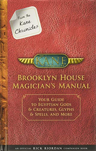 From the Kane Chronicles Brooklyn House Magician's Manual (An Official Rick Riordan Companion Book): Your Guide to Egyptian Gods & Creatures, Glyphs & Spells, and More