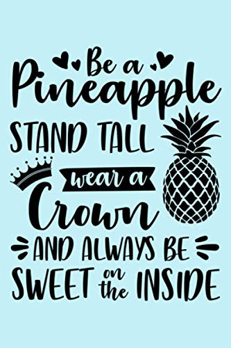 Be A Pineapple Stand Tall Wear A Crown: Blank Lined Notebook Diary: Vacation Journal for Women | Travel Cruise Vacation Journal | Retirement Gift
