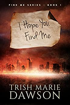 I Hope You Find Me: Find Me Series 1 by [Trish Marie Dawson]