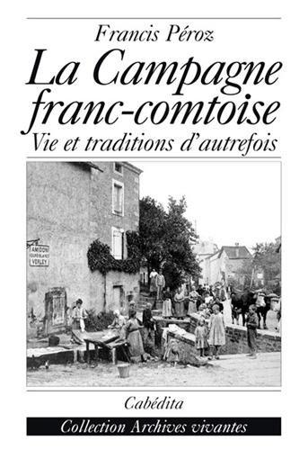 La campagne franc-comtoise : Vie et traditions d'autrefois