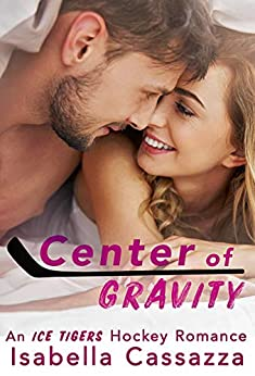 Center of Gravity: A Standalone Friends-to-Lovers Sports Romance (An Ice Tigers Hockey Romance Book 2) by [Isabella Cassazza]
