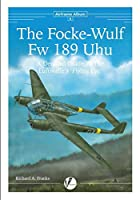 The Focke-Wulf Fw 189 Uhu: A Detailed Guide to the Luftwaffe's Flying Eye (Airframe Album)