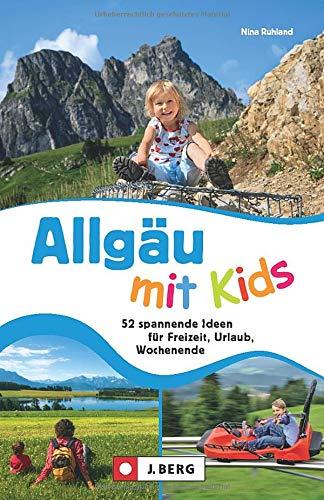 Familien-Ausflugsführer: Allgäu mit Kids. 60 abwechslungsreiche Ideen für Freizeit, Urlaub, Wochenende.