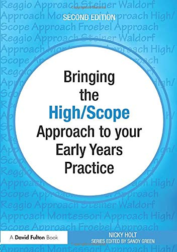 Bringing the High Scope Approach to your Early Years Practice (Bringing ......