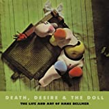 Death, Desire & The Doll: The Life and Art of Hans Bellmer: 02 (Solar Art Directives)