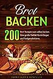 Brot backen: 200 Brot Rezepte zum selber backen. Eine große Vielfalt für Anfänger und Fortgeschrittene.