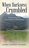 When Darkness Crumbled: A Journey from Bondage to Freedom
