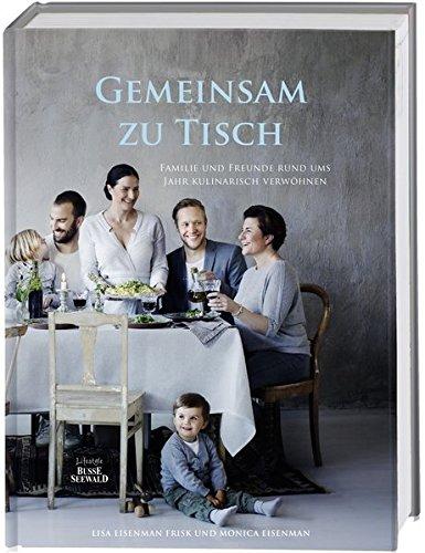 Gemeinsam zu Tisch: Familie und Freunde rund ums Jahr kulinarisch verwöhnen