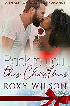 Back to You this Christmas: A Small Town Holiday Romance by [Roxy Wilson]