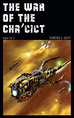 War of the Cha'cict: Book 1 of 2 (The War of the Cha'cict) by [Terrence Scott]