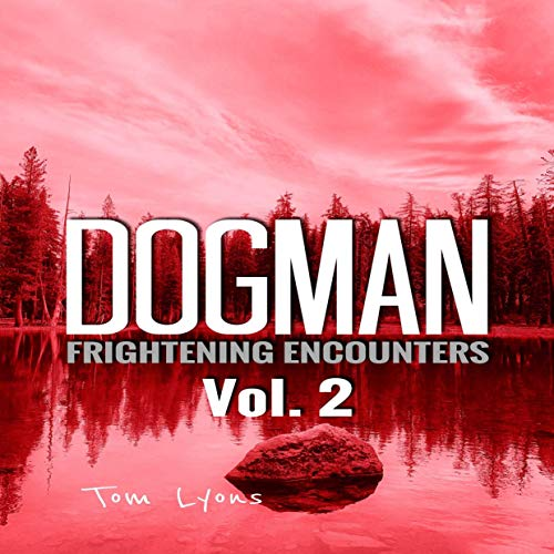 Dogman Frightening Encounters: Volume 2 Audiobook By Tom Lyons cover art