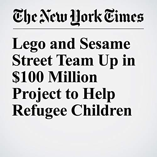 『Lego and Sesame Street Team Up in $100 Million Project to Help Refugee Children』のカバーアート