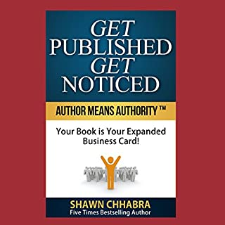 Get Published Get Noticed     Author Means Authority!: Your Book Is Your Expanded Business Card!              By:                                                                                                                                 Shawn Chhabra                               Narrated by:                                                                                                                                 Bruce Inn,                                                                                        Shawn Chhabra                      Length: 1 hr and 33 mins     3 ratings     Overall 3.7