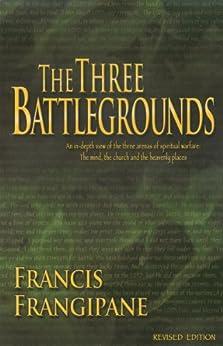 [Francis Frangipane]のThe Three Battlegrounds (English Edition)