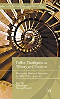Policy Paradigms in Theory and Practice: Discourses, Ideas and Anomalies in Public Policy Dynamics (Studies in the Political Economy of Public Policy)