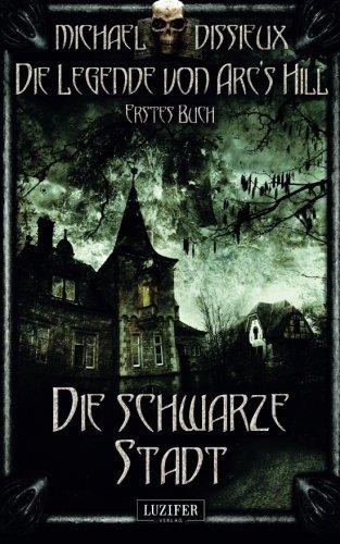 Die schwarze Stadt: Mystery, Horror, Spannung, Fantasy (Die Legende von Arc's Hill, Band 1)