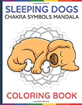 Sleeping Dogs Chakra Symbols Mandala Coloring Book: Adult and Kids Color Book with Dog and Puppy Cartons Over Chakra Symbol Manadalas. Creativity to Heal the Mind Body and Spirit.