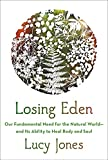 Image of Losing Eden: Our Fundamental Need for the Natural World and Its Ability to Heal Body and Soul