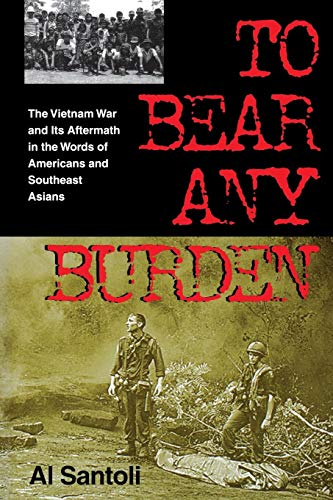 To Bear Any Burden: The Vietnam War and Its Aftermath in the Words of Americans and Southeast Asians (Vietnam War Era Cl
