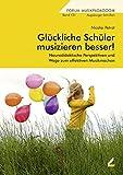 Glückliche Schüler musizieren besser!: Neurodidaktische Perspektiven und Wege zum effektiven Musikmachen (Augsburger Schriften)