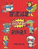 Mon 1er livre de coloriage super-héros animaux enfants dès 3 ans: Cahier de coloriage de 40 super-héros animaux pour enfants: garçons et filles, ... pour apprendre à colorier et se divertir.