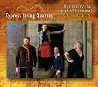 Beethoven: The Late String Quartets by Cypress String Quartet (2013-01-01)