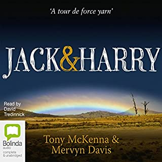 Jack & Harry                   By:                                                                                                                                 Tony McKenna,                                                                                        Mervyn Davis                               Narrated by:                                                                                                                                 David Tredinnick                      Length: 13 hrs and 55 mins     121 ratings     Overall 4.7