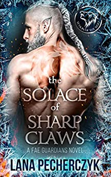 The Solace of Sharp Claws: Season of the Wolf (Fae Guardians Book 2) by [Lana Pecherczyk]