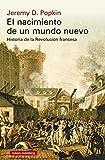 El nacimiento de un mundo nuevo: Historia de la Revolución francesa