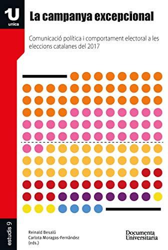La Campanya Excepcional: Comunicació política i comportament electoral a les eleccions catalanes del 2017 (UNICA-Estudis)