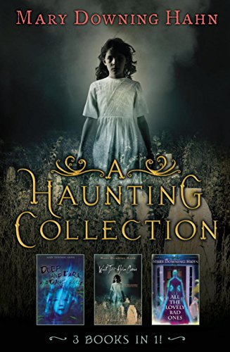 A Haunting Collection by Mary Downing Hahn: Deep and Dark and Dangerous, All the Lovely Bad Ones, and Wait Till Helen Comes (English Edition)