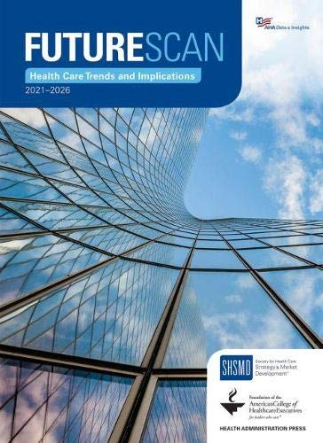 Compare Textbook Prices for Futurescan 2021–2026: Health Care Trends and Implications 1 Edition ISBN 9780872589971 by Society for Health Care Strategy & Market Development