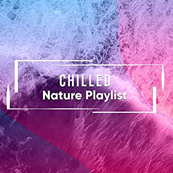 Chilled Nature Playlist, Vol. 5