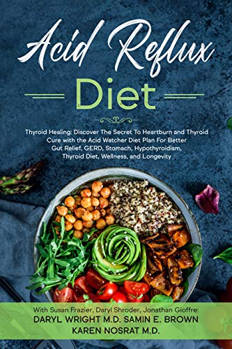 Acid Reflux Diet: Thyroid Healing: Discover The Secret To Heartburn and Thyroid Cure with the Acid Watcher Diet Plan For Better Gut Relief, GERD, Stomach, ... Thyroid Diet, and Wellness (English Edition)