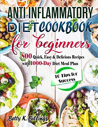ANTI-INFLAMMATORY DIET COOKBOOK FOR BEGINNERS: 800 Quick, Easy & Delicious Recipes with 1000-Day...