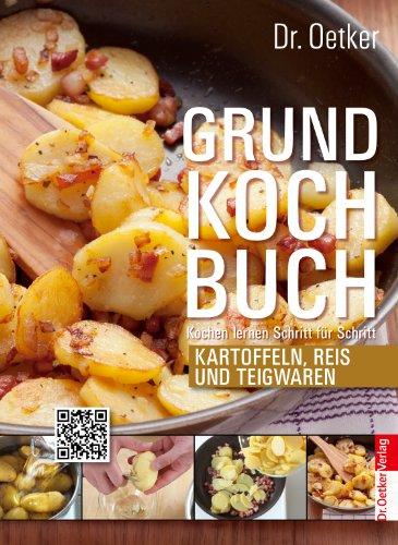 Grundkochbuch - Einzelkapitel Kartoffeln, Reis und Teigwaren: Kochen lernen Schritt für Schritt