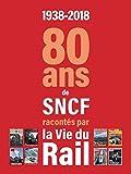 1938-2018 - 80 ans de SNCF racontés par La vie du Rail